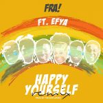 FRA! - Happy Yourself (Remix)(feat. Efya) , FRA! Happy Yourself Remix feat. Efya