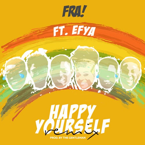 FRA! – Happy Yourself (Remix)(feat. Efya)