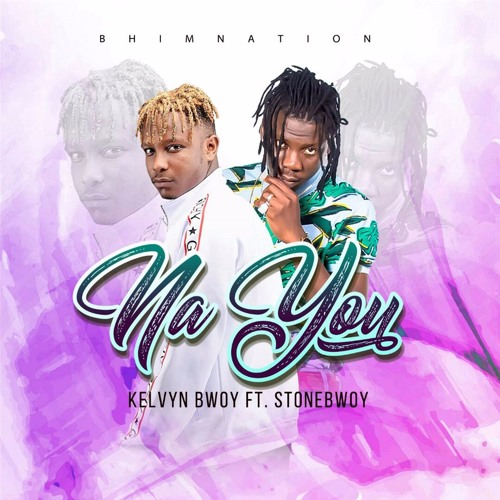 Kelvyn Boy – Na You (feat. Stonebwoy)(Prod. By Rekx)