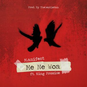 LYRICS: M.anifest - Me Ne Woa (feat. King Promise)