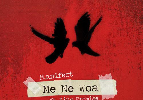 LYRICS: M.anifest – Me Ne Woa (feat. King Promise)