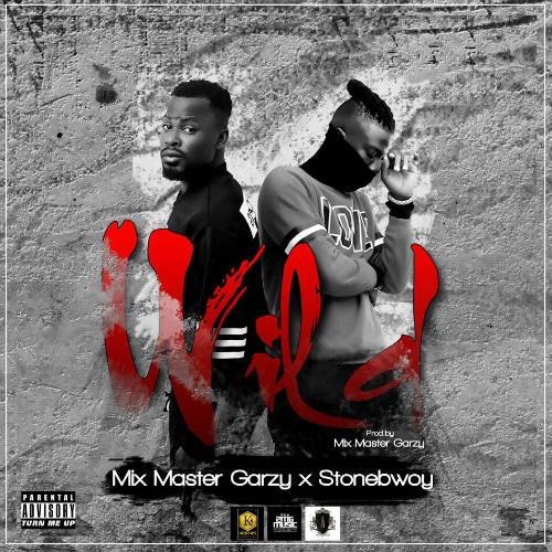 Mix Master Garzy – Wild (feat. Stonebwoy)(Prod. By Mix Master Garzy)