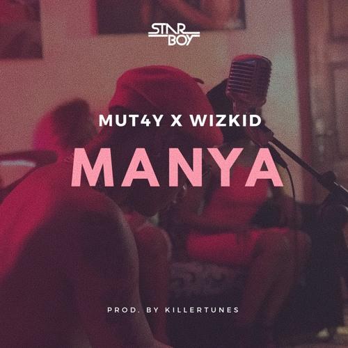 Mut4y X Wizkid – Manya (Prod. By Killertunes)