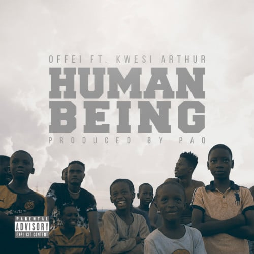 Offei – Human Being (feat. Kwesi Arthur)(Prod. By Paq)