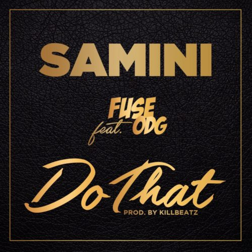 Samini – Do That (feat. Fuse ODG)(Prod. By KillBeatz)