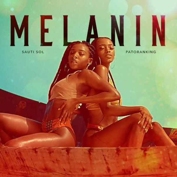 Sauti Sol – Melanin (feat. Patoranking)