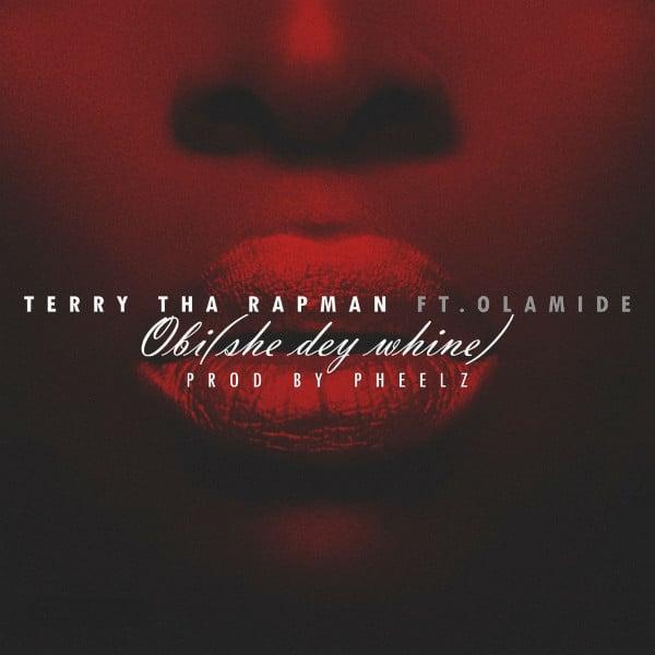 Terry Tha Rapman – Obi (She Dey Whine)(feat. Olamide)