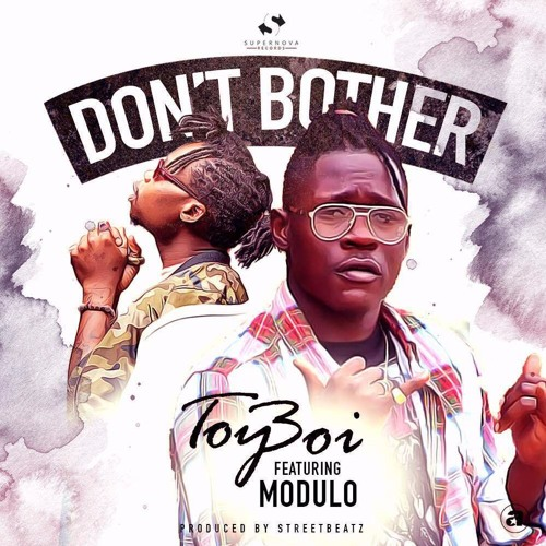 Toy Boi - Don't bother (feat. Modulo)(Prod. By Streetbeatz)