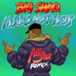 Big Shaq - Mans Not Hot (All Star Remix)(feat. Lethal Bizzle, Chip, JME, Krept & Konan)