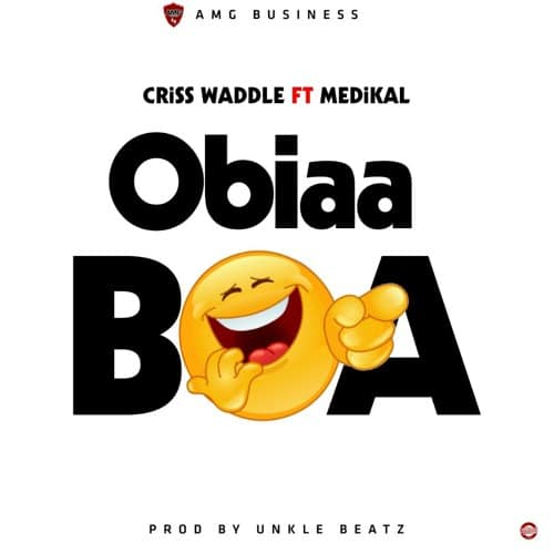 Criss Waddle – Obiaa boa (feat. Medikal)(Prod. By Unkle beatz)
