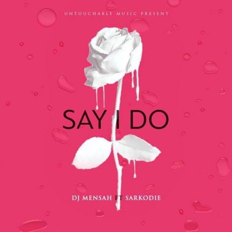 DJ Mensah – Say I Do (feat. Sarkodie)(Prod. By Kuvie)