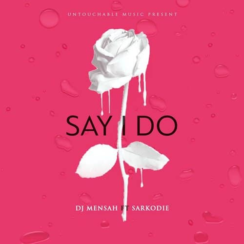 DJ Mensah - Say I Do (feat. Sarkodie)(Prod. By Kuvie)