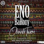 Eno Barony - Obaabi Twem (Prod. By Mix Master Garzy)