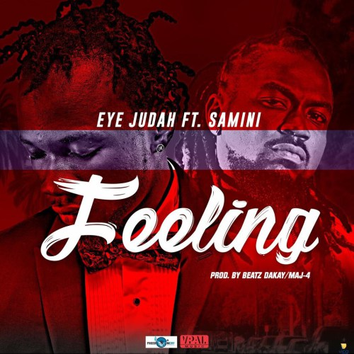 Eye Judah – Feeling (feat. Samini)(Prod. By Beatz Dakay X MAJ 4)