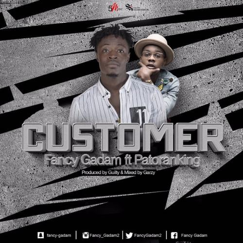 Fancy Gadam - Customer (feat. Patoranking)(Prod. By Gulity Beatz)