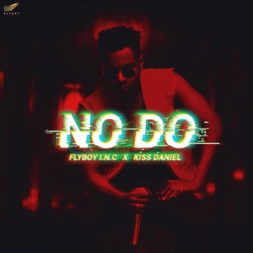 Flyboy I.N.C x Kiss Daniel – No Do
