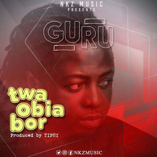 Guru – Twa Obia Bor (Make Money)(Prod By Tipsy)