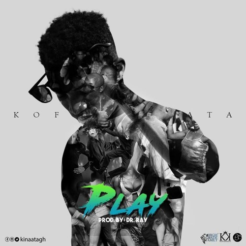 Kofi Kinaata - Play (Prod. By Dr. Ray)