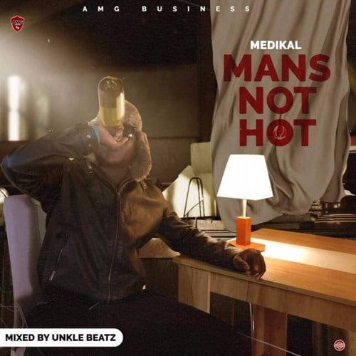 Medikal – Mans Not Hot (Mixed By Unkle Beatz)