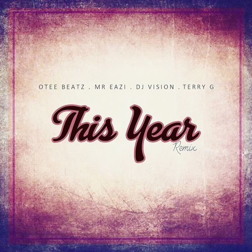 Otee Beatz X Mr Eazi X Terry G X DJ Vision – This Year (Remix)