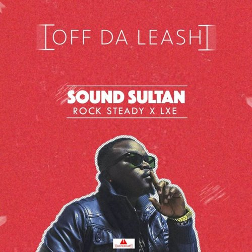 Sound Sultan – Off Da Leash (feat. Rocksteady & LXE)