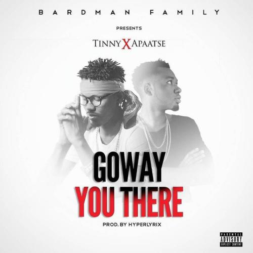 Tinny – Goway You There (feat. Apaatse)(Prod. By HypeLyrix)