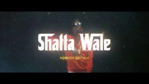 VIDEO: Shatta Wale - Nobody Go Talk
