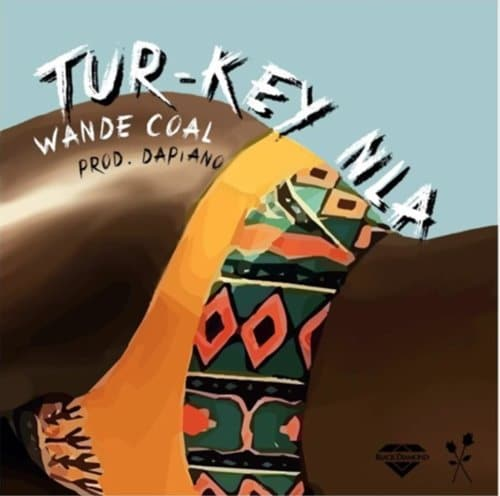 Wande Coal – Tur-key Nla (Prod. By Dapiano)
