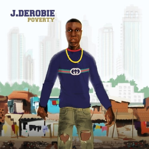 J.Derobie – Poverty (Prod. By UglyOnit)