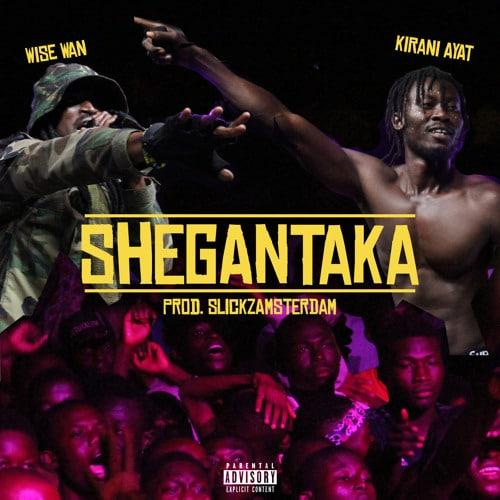 Kirani AYAT – Shegantaka (feat. Wise Wan & Shadow) (Prod. By Slickz Amsterdam)