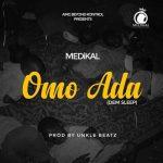 Medikal - Omo Ada (Prod. By Unkle Beatz)
