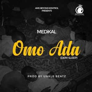 Medikal - Omo Ada (Prod. By Unkle Beatz)