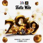 Shatta Wale - 2019 (Prod. By ItzCJ)