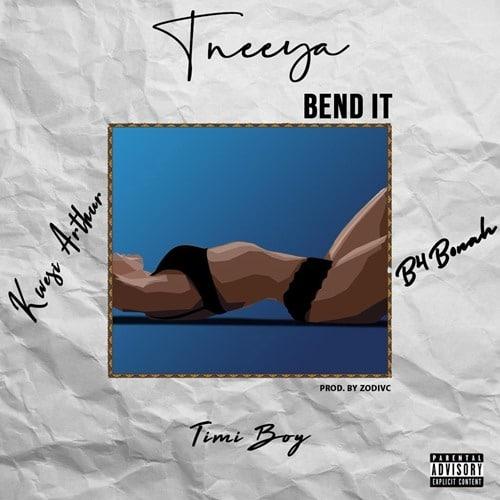 Tneeya x Kwesi Arthur x B4bonah x Timiboy – Bend It (Prod. By Zodivc)
