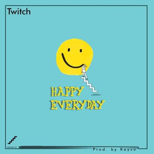 Twitch - Happy Everyday (Prod. By KaySo)