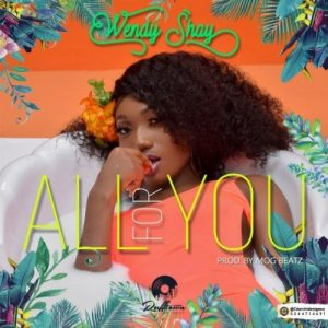 Wendy Shay - All For You (Prod. By M.O.G Beatz)