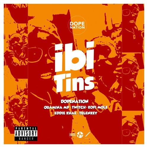 DopeNation – Ibi Tins (feat. Quamina Mp X Eddie Khae X Twitch X Kofi Mole X Tulenkey) (Prod. By B2)