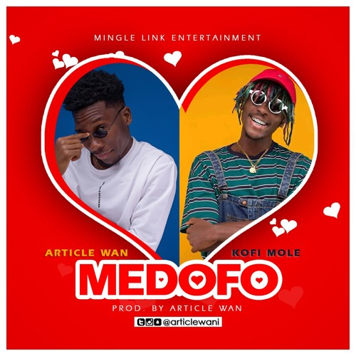 Article Wan – Medofo (feat. Kofi Mole) (Prod. By Article Wan)