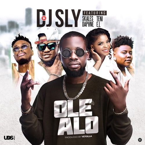 DJ Sly – Ole Alo (feat. Teni, Skales, Daphne, E.L)