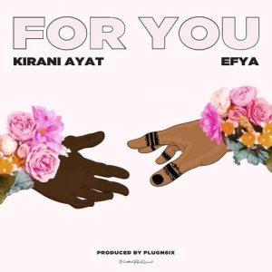 Kirani AYAT - For You (feat. Efya) (Prod. By PlugN6ix)