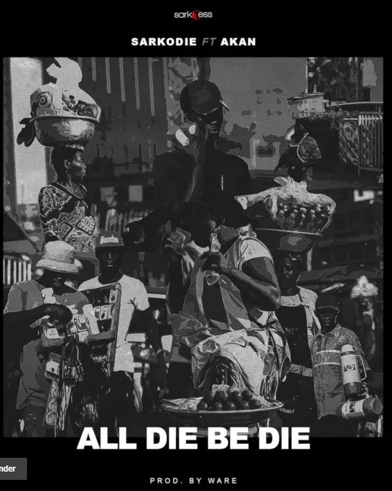STREAM: Sarkodie - All Die Be Die (feat. Akan)