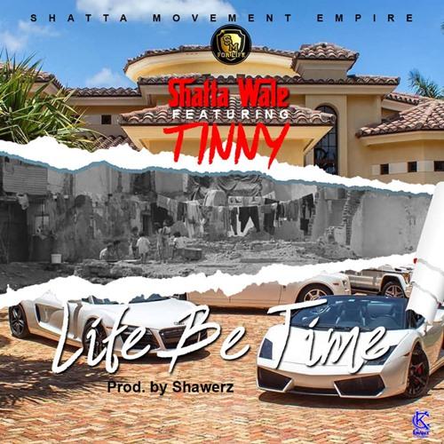 Shatta Wale x Tinny – Life Be Time (Prod. By Shawerz Ebiem)
