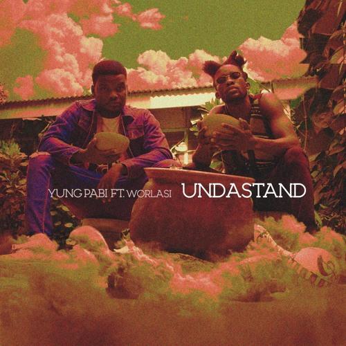 Yung Pabi – Undastand (feat. Worlasi)