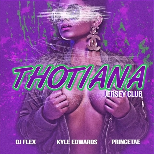 DJ Flex – Bust Down Thotiana (Feat. PrinceTae & Kyle Edwards)[Jersey Club  Afro Remix]