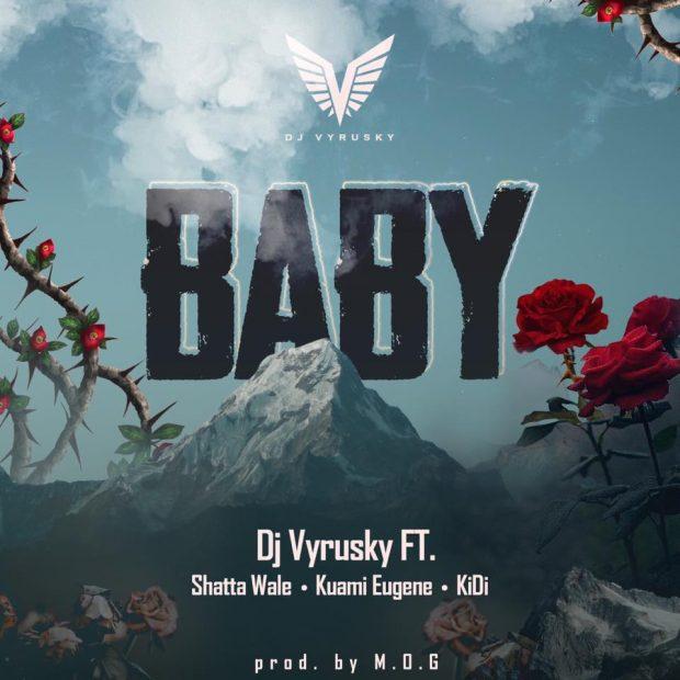 DJ Vyrusky – Baby (feat. ft. Shatta Wale, Kuami Eugene & Kidi) (Prod. By M.O.G Beatz)