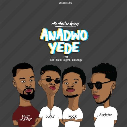 Mix Master Garzy – Anadwo Yede (feat. KiDi, Kuami Eugene & Kurl Songx)