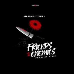 Sarkodie - Friends To Enemies (feat. Yung L) (Prod. By T.U.C)