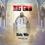 Shatta Wale - Big God (feat. Natty Lee) (Prod. By Smokey Beatz)