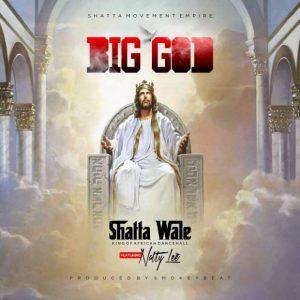 Shatta Wale - Big God (feat. Natty Lee) (Prod. By Smokey Beatz)