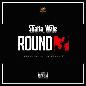 Shatta Wale - Round 3 (Prod. By Chensee Beatz)